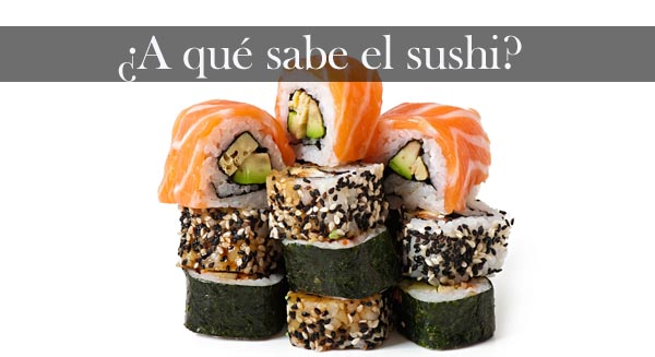 ¿A qué sabe el sushi?