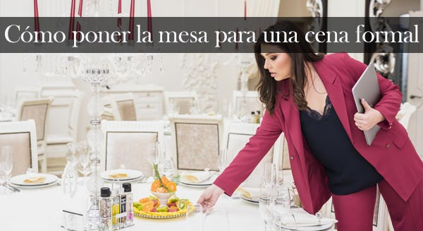 cómo poner la mesa para una cena formal